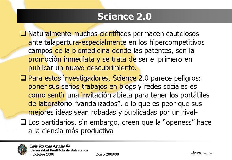 Science 2. 0 q Naturalmente muchos científicos permacen cautelosos ante talapertura-especialmente en los hipercompetitivos