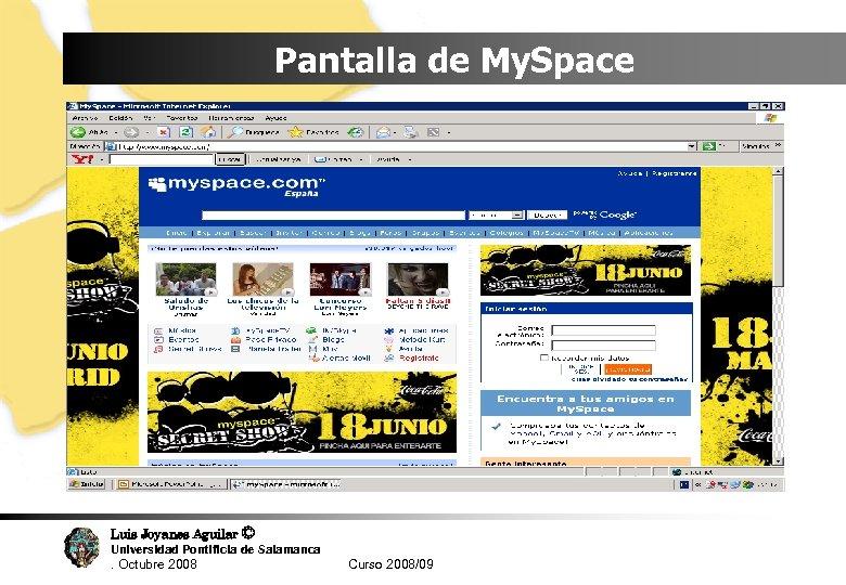 Pantalla de My. Space Luis Joyanes Aguilar © Universidad Pontificia de Salamanca. Octubre 2008