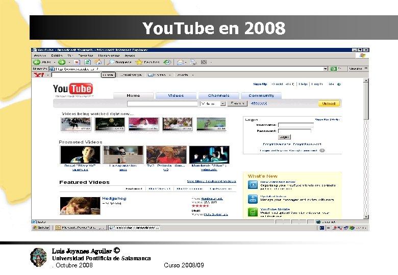 You. Tube en 2008 Luis Joyanes Aguilar © Universidad Pontificia de Salamanca. Octubre 2008