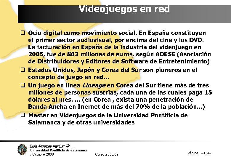 Videojuegos en red q Ocio digital como movimiento social. En España constituyen el primer