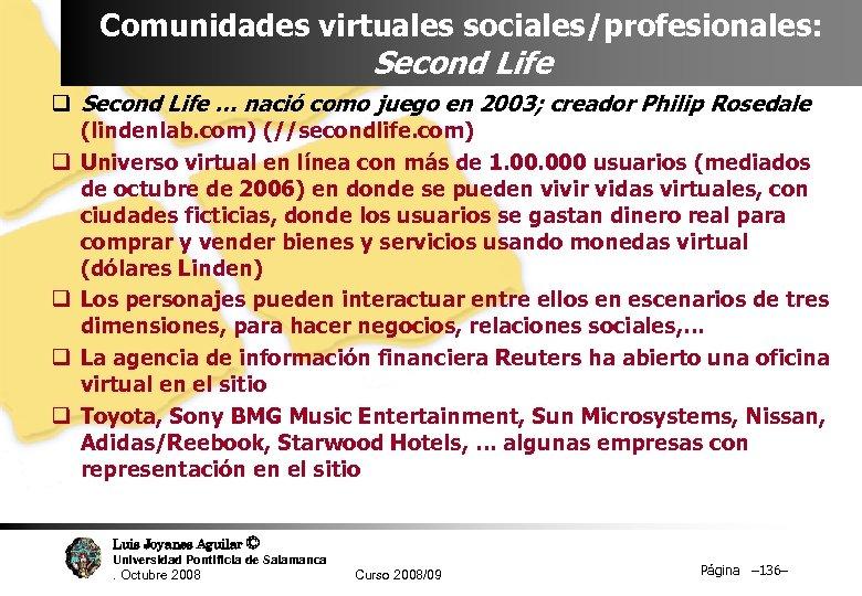 Comunidades virtuales sociales/profesionales: Second Life q Second Life … nació como juego en 2003;