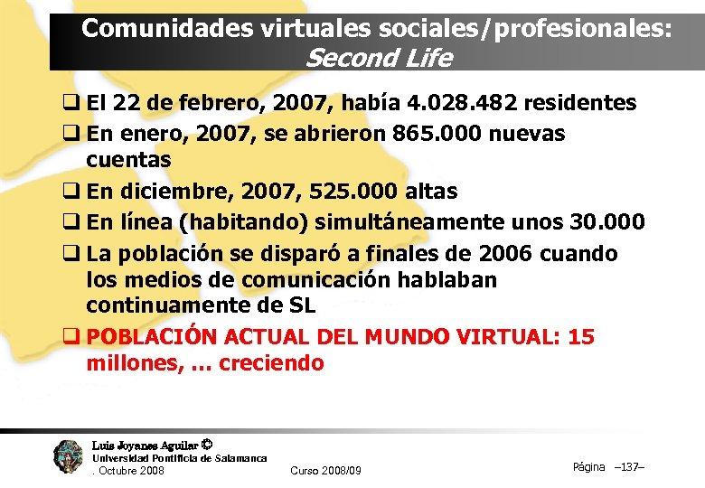 Comunidades virtuales sociales/profesionales: Second Life q El 22 de febrero, 2007, había 4. 028.