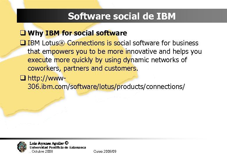 Software social de IBM q Why IBM for social software q IBM Lotus® Connections