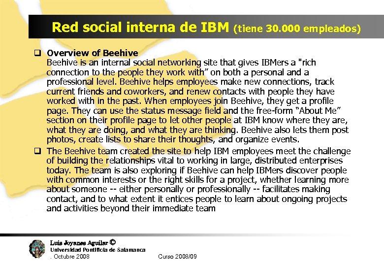 Red social interna de IBM (tiene 30. 000 empleados) q Overview of Beehive is
