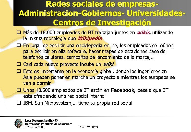 Redes sociales de empresas. Administracion-Gobiernos- Universidades. Centros de Investigación q Más de 16. 000