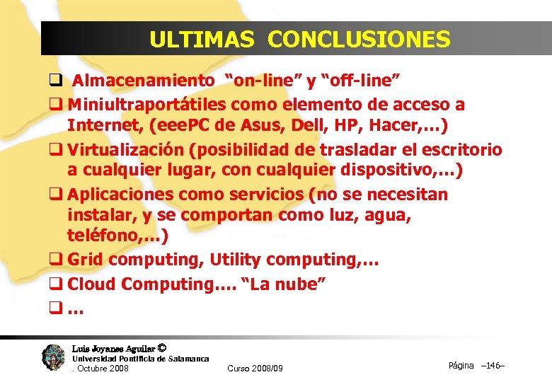 """ULTIMAS CONCLUSIONES q Almacenamiento """"on-line"""" y """"off-line"""" q Miniultraportátiles como elemento de acceso a"""