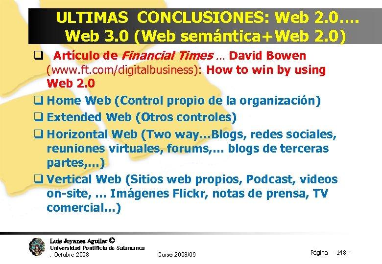 ULTIMAS CONCLUSIONES: Web 2. 0…. Web 3. 0 (Web semántica+Web 2. 0) q Artículo