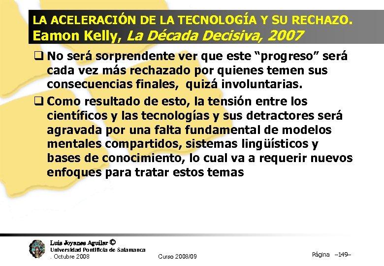LA ACELERACIÓN DE LA TECNOLOGÍA Y SU RECHAZO. Eamon Kelly, La Década Decisiva, 2007