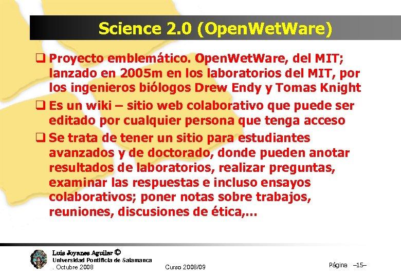 Science 2. 0 (Open. Wet. Ware) q Proyecto emblemático. Open. Wet. Ware, del MIT;