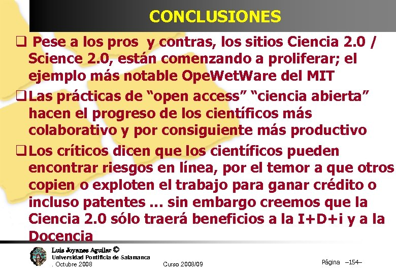 CONCLUSIONES q Pese a los pros y contras, los sitios Ciencia 2. 0 /