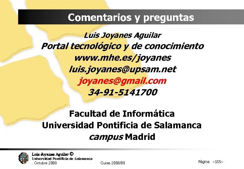 Comentarios y preguntas Luis Joyanes Aguilar Portal tecnológico y de conocimiento www. mhe. es/joyanes