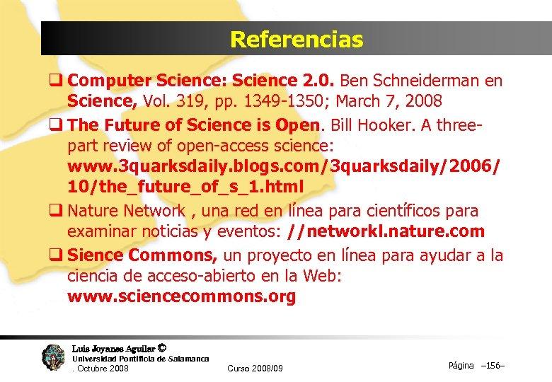 Referencias q Computer Science: Science 2. 0. Ben Schneiderman en Science, Vol. 319, pp.