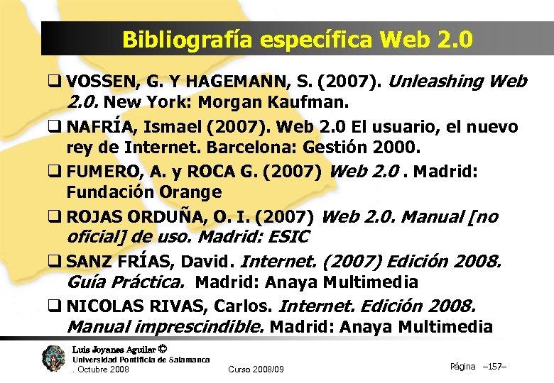 Bibliografía específica Web 2. 0 q VOSSEN, G. Y HAGEMANN, S. (2007). Unleashing Web