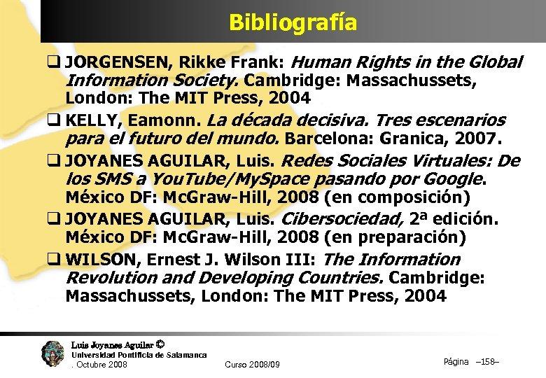 Bibliografía q JORGENSEN, Rikke Frank: Human Rights in the Global Information Society. Cambridge: Massachussets,