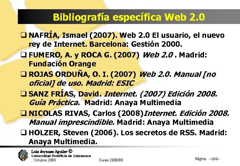 Bibliografía específica Web 2. 0 q NAFRÍA, Ismael (2007). Web 2. 0 El usuario,