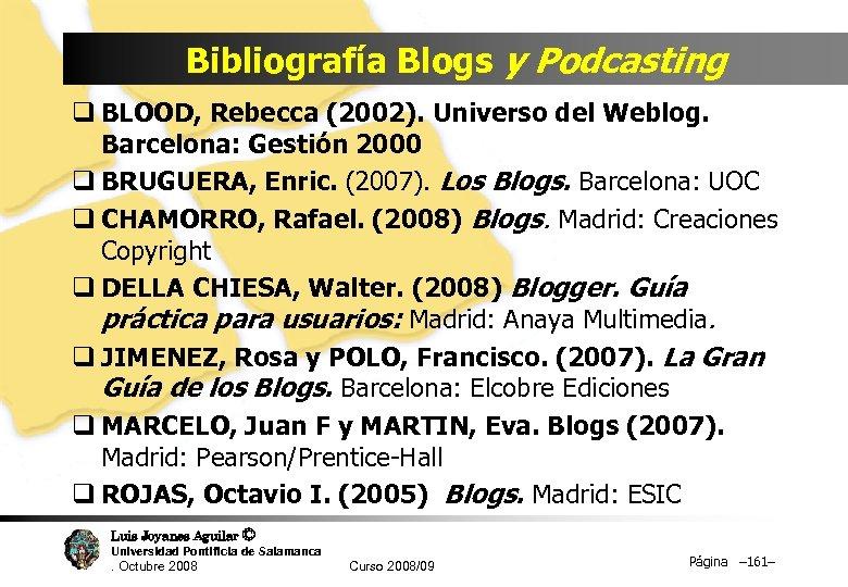 Bibliografía Blogs y Podcasting q BLOOD, Rebecca (2002). Universo del Weblog. Barcelona: Gestión 2000
