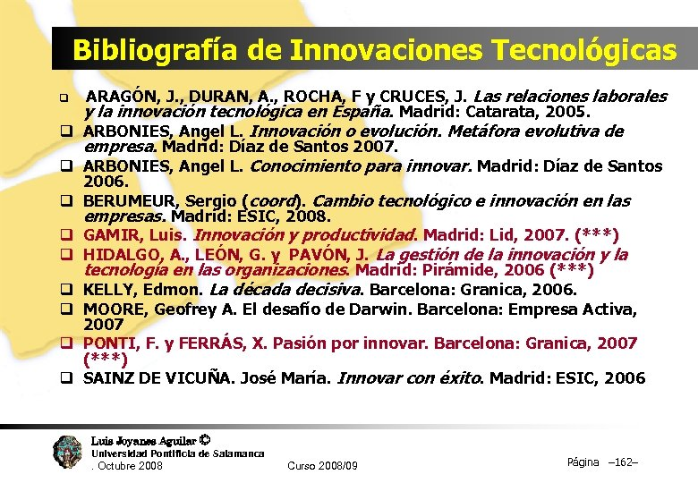 Bibliografía de Innovaciones Tecnológicas q q q q q ARAGÓN, J. , DURAN, A.