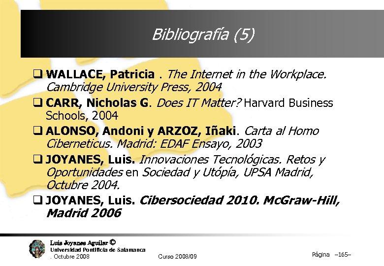 Bibliografía (5) q WALLACE, Patricia. The Internet in the Workplace. Cambridge University Press, 2004