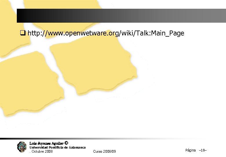q http: //www. openwetware. org/wiki/Talk: Main_Page Luis Joyanes Aguilar © Universidad Pontificia de Salamanca.
