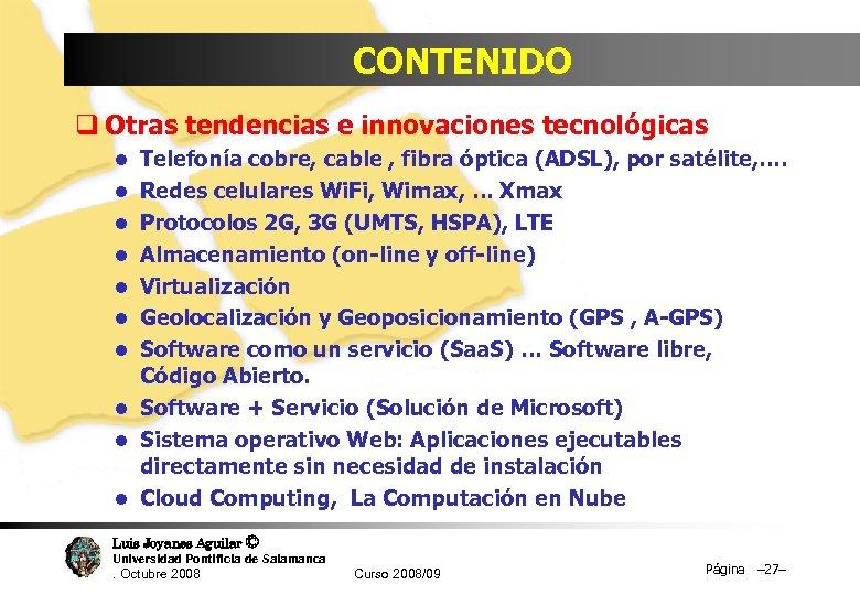 CONTENIDO q Otras tendencias e innovaciones tecnológicas l Telefonía cobre, cable , fibra óptica