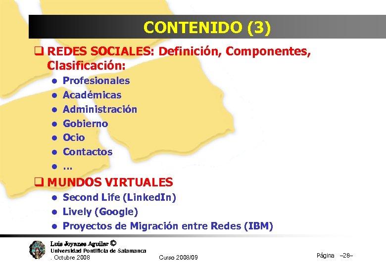 CONTENIDO (3) q REDES SOCIALES: Definición, Componentes, Clasificación: l Profesionales l Académicas l Administración