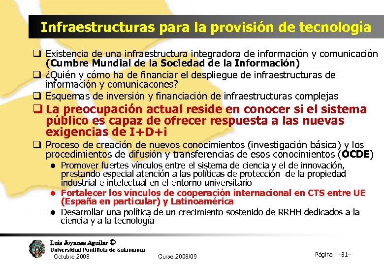 Infraestructuras para la provisión de tecnología q Existencia de una infraestructura integradora de información