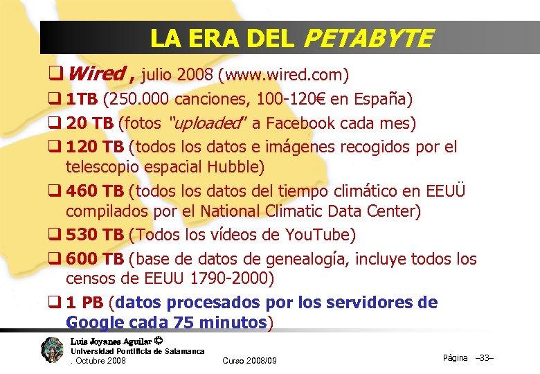 LA ERA DEL PETABYTE q Wired , julio 2008 (www. wired. com) q 1