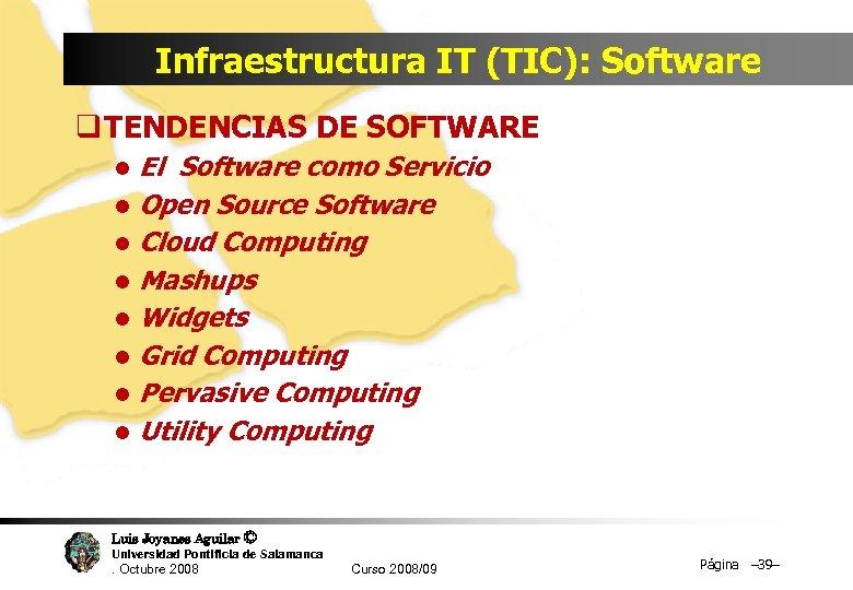Infraestructura IT (TIC): Software q TENDENCIAS DE SOFTWARE El Software como Servicio l Open