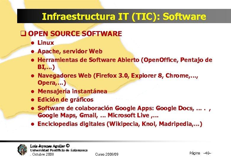 Infraestructura IT (TIC): Software q OPEN SOURCE SOFTWARE l Linux l Apache, servidor Web