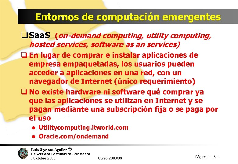 Entornos de computación emergentes q Saa. S (on-demand computing, utility computing, hosted services, software