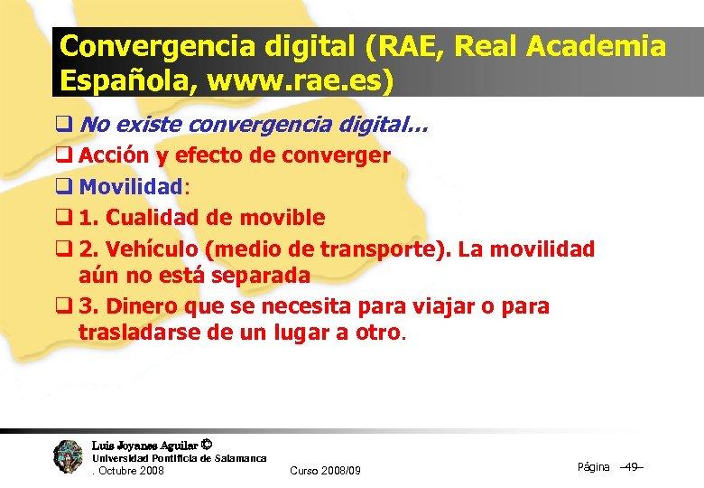 Convergencia digital (RAE, Real Academia Española, www. rae. es) q No existe convergencia digital…