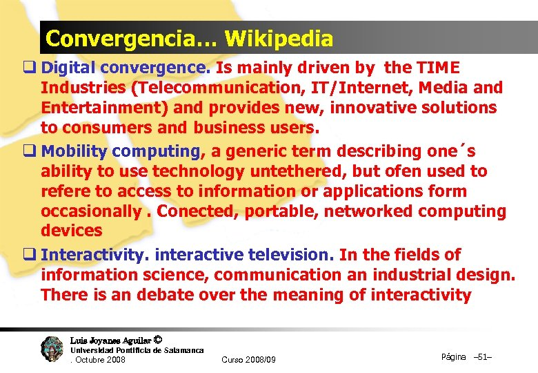 Convergencia… Wikipedia q Digital convergence. Is mainly driven by the TIME Industries (Telecommunication, IT/Internet,