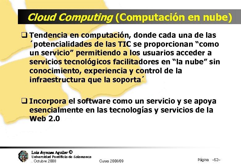 Cloud Computing (Computación en nube) q Tendencia en computación, donde cada una de las