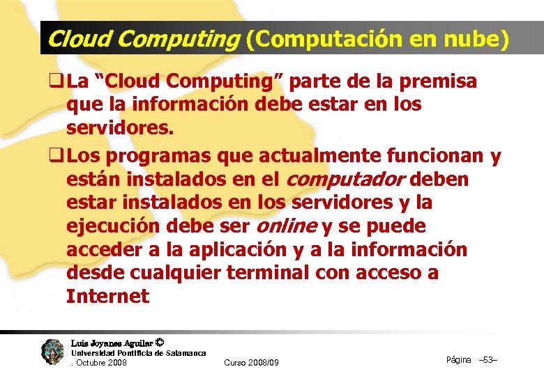 """Cloud Computing (Computación en nube) q La """"Cloud Computing"""" parte de la premisa que"""