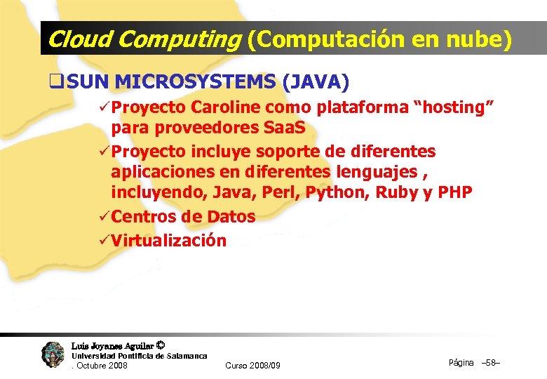 Cloud Computing (Computación en nube) q SUN MICROSYSTEMS (JAVA) ü Proyecto Caroline como plataforma