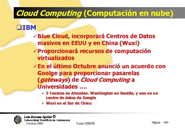 Cloud Computing (Computación en nube) q IBM ü Blue Cloud, incorporará Centros de Datos