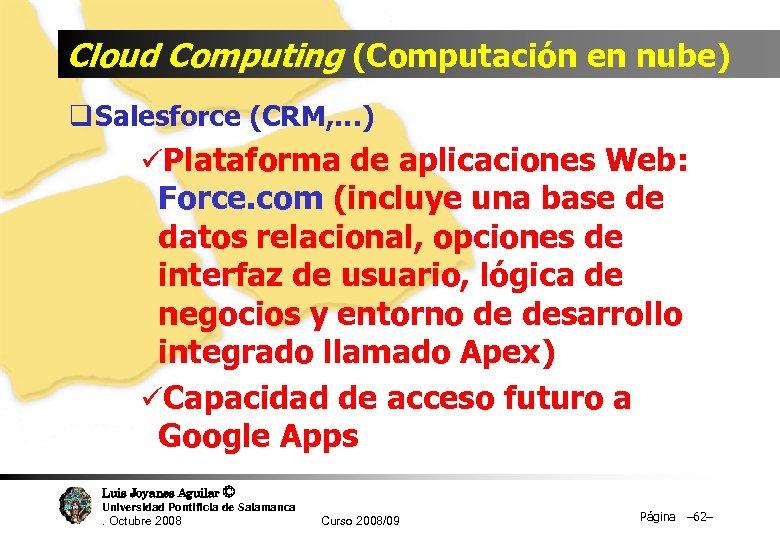 Cloud Computing (Computación en nube) q Salesforce (CRM, …) üPlataforma de aplicaciones Web: Force.