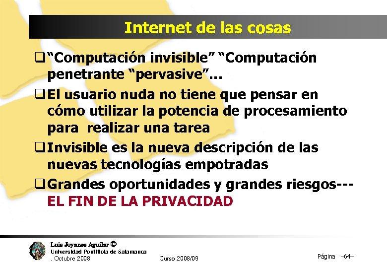 """Internet de las cosas q """"Computación invisible"""" """"Computación penetrante """"pervasive""""… q El usuario nuda"""