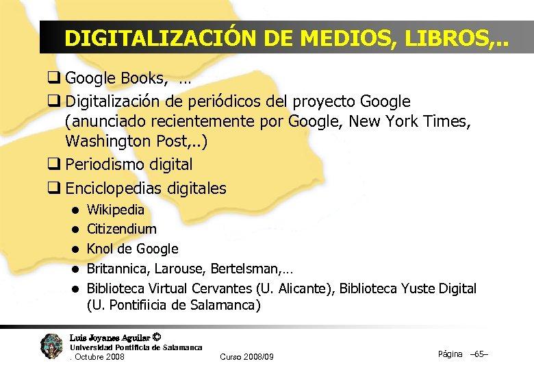 DIGITALIZACIÓN DE MEDIOS, LIBROS, . . q Google Books, … q Digitalización de periódicos