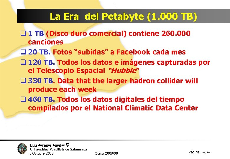 La Era del Petabyte (1. 000 TB) q 1 TB (Disco duro comercial) contiene