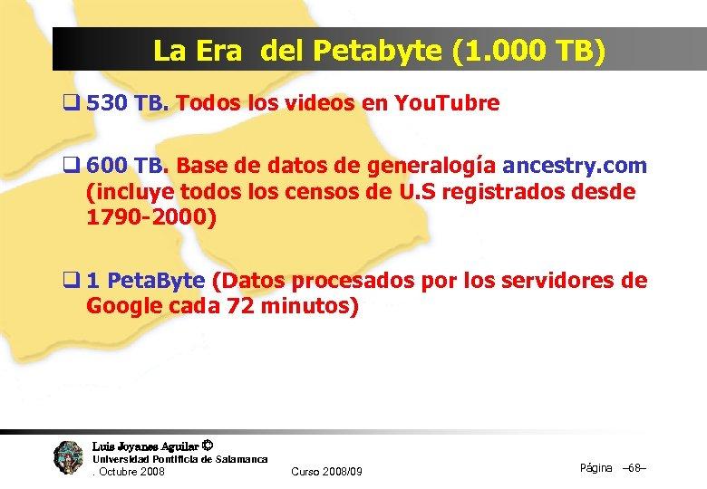 La Era del Petabyte (1. 000 TB) q 530 TB. Todos los videos en