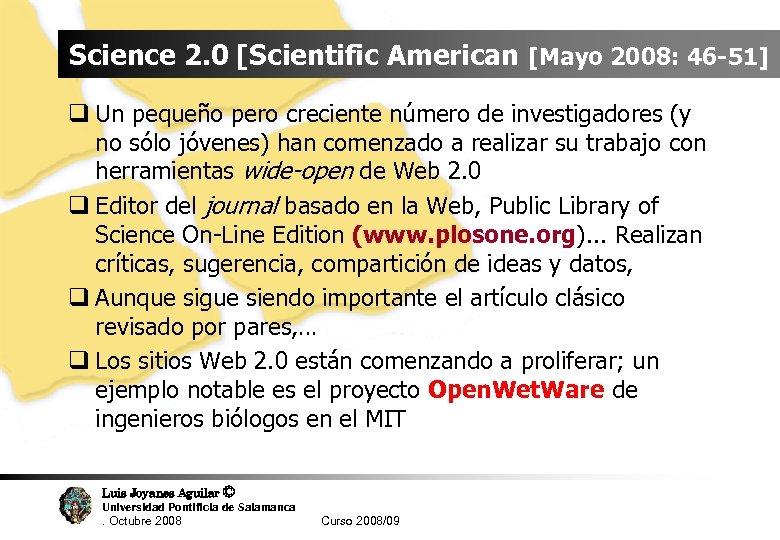 Science 2. 0 [Scientific American [Mayo 2008: 46 -51] q Un pequeño pero creciente
