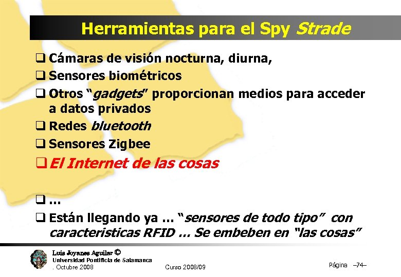 Herramientas para el Spy Strade q Cámaras de visión nocturna, diurna, q Sensores biométricos