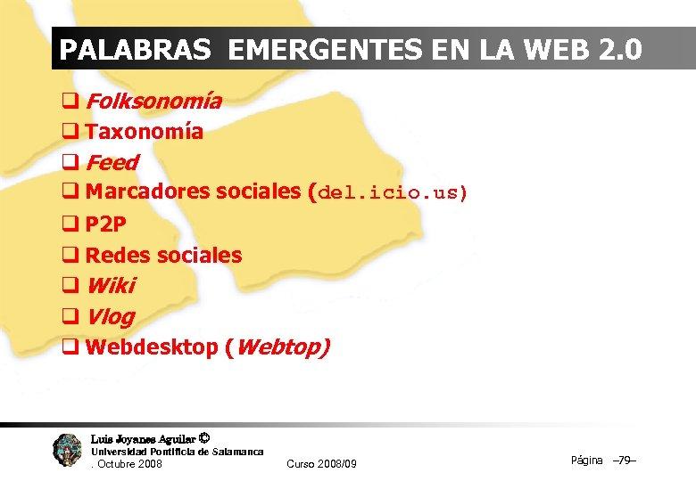 PALABRAS EMERGENTES EN LA WEB 2. 0 q Folksonomía q Taxonomía q Feed q