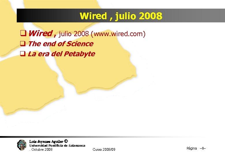 Wired , julio 2008 q Wired , julio 2008 (www. wired. com) q The