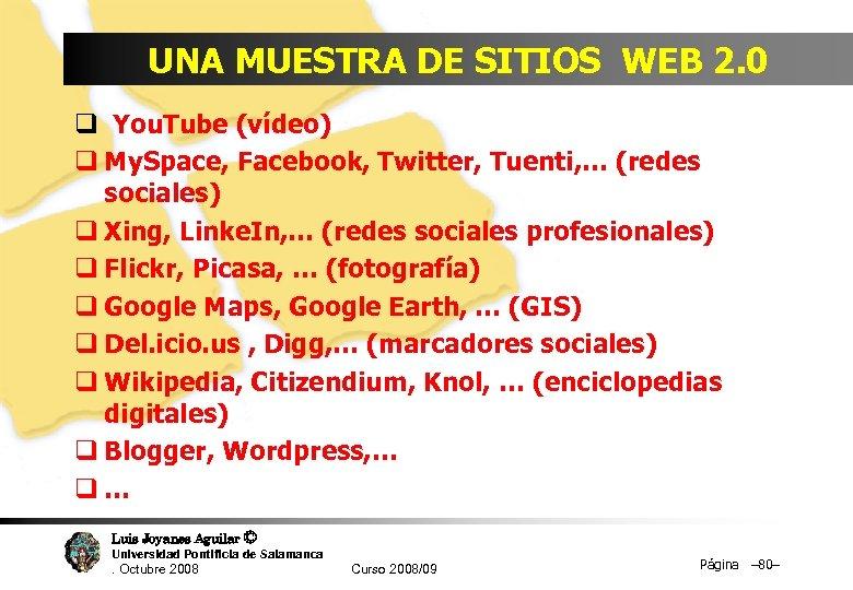 UNA MUESTRA DE SITIOS WEB 2. 0 q You. Tube (vídeo) q My. Space,