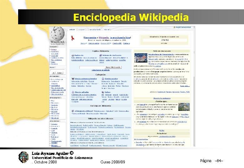 Enciclopedia Wikipedia Luis Joyanes Aguilar © Universidad Pontificia de Salamanca. Octubre 2008 Curso 2008/09