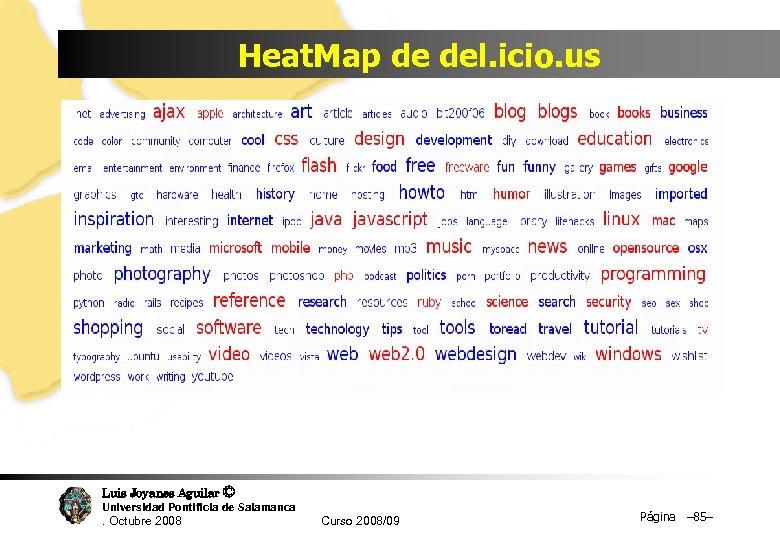 Heat. Map de del. icio. us Luis Joyanes Aguilar © Universidad Pontificia de Salamanca.