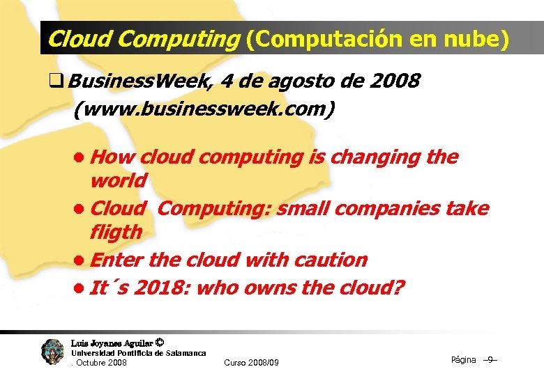 Cloud Computing (Computación en nube) q Business. Week, 4 de agosto de 2008 (www.