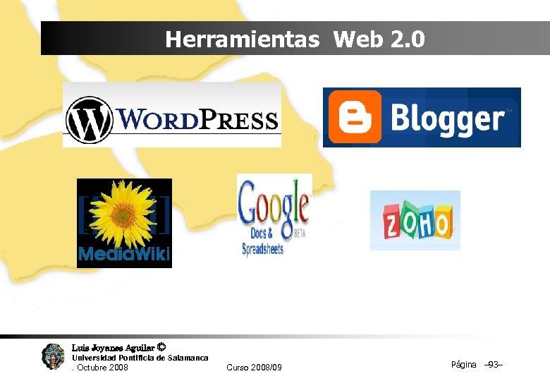 Herramientas Web 2. 0 Luis Joyanes Aguilar © Universidad Pontificia de Salamanca. Octubre 2008